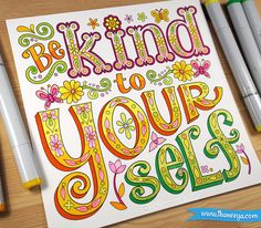 """""""Be kind to yourself"""" - a coloring page from Thaneeya McArdle's More Good Vibes Coloring Book, colored in using Copic Sketch markers, Staedtler Triplus Fineliner pens and Uni-Posca paint pens."""