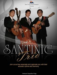 SANTINIG TRIO March 1, 2013 – January 25, 2014 Star Cruises presents a trio like no other. Santinig Trio composes of three musicians producing one beautiful harmony. Witness them as they captivate you with their own style of singing touched with acoustic rhythms from a collection of songs from the classics up to the present. Santinig Trio sweeps you off your feet as they wander and surprise you with a lovely serenade.