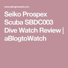 Seiko Prospex Scuba SBDC003 Dive Watch Review | aBlogtoWatch