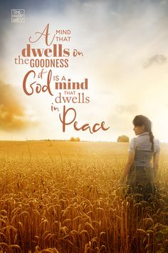 A mind that dwells on the goodness of God is a mind that dwells in peace
