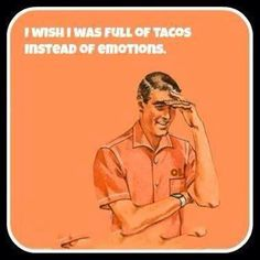 I think I actually am more tacos than emotions. Lol, Haha Funny, Hilarious, Funny Stuff, Funny Things, Funny Shit, Random Things, Random Thoughts, Deep Thoughts