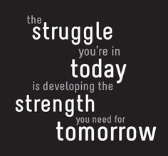 "Quote of the Day:  ""The struggle you're in today"