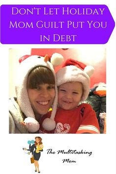 How to relieve yourself of holiday mom guilt and prevent yourself from going into debt over the holidays. Tips and advice for busy moms.