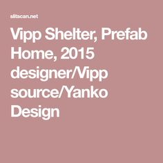 Vipp Shelter, Prefab Home, 2015 designer/Vipp source/Yanko Design