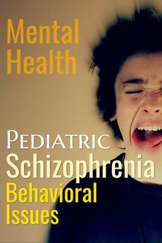 Pediatric  Schizophrenia   Behavioral Issues  Mental Health - Children