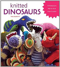 Knitted Dinosaurs: 15 Prehistoric Pals to Knit from Scratch: Amazon.co.uk: Tina Barrett: 0999991601894: Books