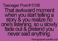 All the time... When your group of friends has like 10 people in it and you barely get to say anything