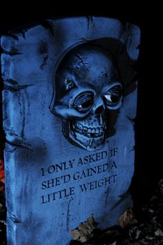 halloween outdoor decor inspiration -- funny tombstone saying, would be easy to diy