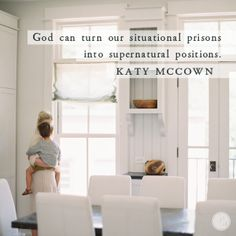 Sometimes what we call imprisoned, God calls positioned.  - Katy McCown
