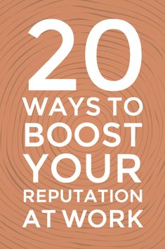 20 Ways to Boost Your Reputation at Work
