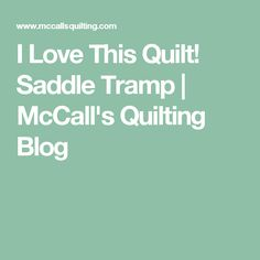 I Love This Quilt! Saddle Tramp | McCall's Quilting Blog
