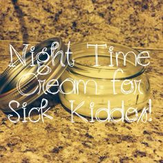 Night Time Cream For Sick Kiddos: -3 tbsp coconut oil -10 drops RC -5 drops Thieves -7 drops Peace and Calming  Whip coconut oil in mixer until creamy. Add EOs and mix together. Store in a glass container.