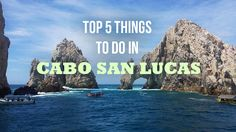 Top 5 Things to do in Cabo San Lucas