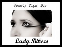 Beauty tips for lady bikers, everything from skin care to lip gloss. This gives you the best tips for looking your best while on the road.