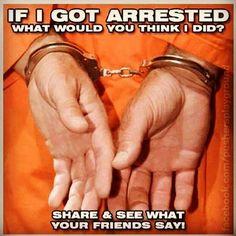 If I got arrested....