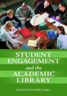 Student engagement and the academic library / Loanne Snavely, editor. Santa Barbara, California : Libraries Unlimited, [2012]