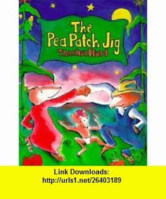 The Pea Patch Jig (9780064433839) Thacher Hurd , ISBN-10: 0064433838  , ISBN-13: 978-0064433839 ,  , tutorials , pdf , ebook , torrent , downloads , rapidshare , filesonic , hotfile , megaupload , fileserve