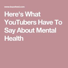 Here's What YouTubers Have To Say About Mental Health