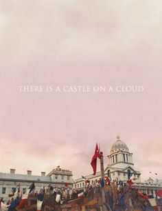 There is a castle on a cloud, I like to go there in my sleep....