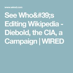 See Who's Editing Wikipedia - Diebold, the CIA, a Campaign | WIRED