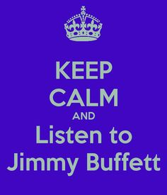 Keep Calm and Listen To Jimmy Buffett  Fins to the Left - Fins to the Right