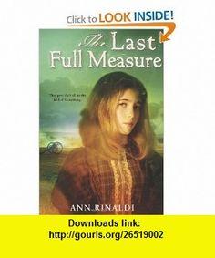 The Last Full Measure (9780547389806) Ann Rinaldi , ISBN-10: 0547389809  , ISBN-13: 978-0547389806 ,  , tutorials , pdf , ebook , torrent , downloads , rapidshare , filesonic , hotfile , megaupload , fileserve