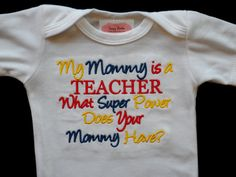 So cute but different colors!  Teacher Baby Girl Clothes Embroidered with My Mommy Is a Teacher What Super Power Does Your Mommy Have.