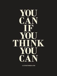 YOU CAN OR YOU CAN'T... either way you are right. So better know it, own it. YOU CAN!