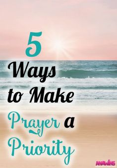 We all struggle with prayer at some point in our lives. Making prayer a priority can be a challenge but it can be done! Here are 5 ways that you can make prayer a priority in your life!