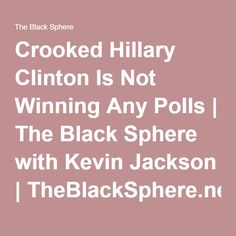 Crooked Hillary Clinton Is Not Winning Any Polls | The Black Sphere with Kevin Jackson | TheBlackSphere.net