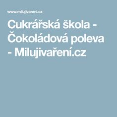 Cukrářská škola - Čokoládová poleva - Milujivaření.cz Baking, Sweet, Food, Candy, Bakken, Essen, Meals, Backen, Yemek