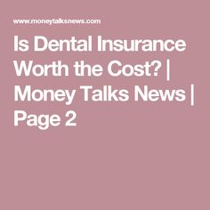 Is Dental Insurance Worth the Cost?   Money Talks News   Page 2