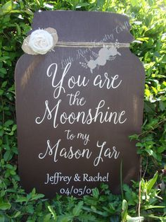 Check out this item in my Etsy shop https://www.etsy.com/listing/294499223/you-are-the-moonshine-to-my-mason-jar