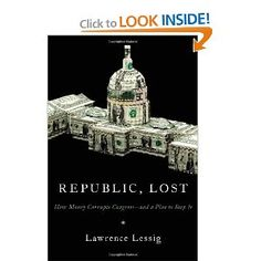 """""""Republic, Lost: How Money corrupts Congress-and a plan to stop it """" Basically outlines how only .05 percent of Americans have ANY political pull (through cold hard cash) with the American government."""