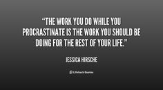 The work you do while you procrastinate is the work you should be doing for the rest of your life. - Jessica Hirsche at Lifehack QuotesJessica Hirsche at http://quotes.lifehack.org/by-author/jessica-hirsche/