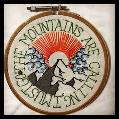 The Mountains are calling, I must go.  Hand embroidery, mountains, travel, adventure, embroidery