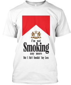 I'm Not Smoking Any More But I Ain't Smokin' Any Less White T-Shirt. . #marlboro #smoking #cigarette #high #life #trend #cool #funny #awesome #hot #marijuana #geek #9gag #memes #weed #pot #party #animal #night #club #comic #quote #snoop #dogg