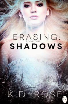 Erasing: Shadows Erasing Series Book One K.D. Rose  Genre: New Adult Paranormal Romance