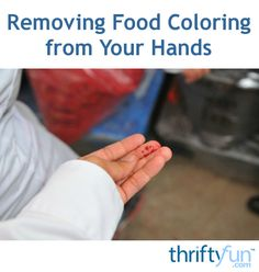 This is a guide about removing food coloring from your hands. If you use food coloring when cooking or for crafts you have probably gotten your hands stained.