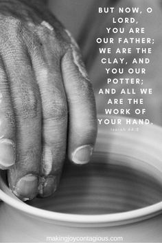 "God's Joy For The Day… ""But now, O Lord, You are our Father; We are the clay, and You our potter; And all we are the work of Your hand."" Isaiah 64:8 From My Heart To Yours… Has your heart ever hurt so"