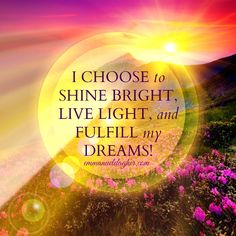 Intention: I choose to shine bright, live light and fulfill my dreams. Are you choosing to shine bright, live light and fulfill your. Uplifting Thoughts, Positive Thoughts, Positive Vibes, Positive Quotes, Manifestation Law Of Attraction, Law Of Attraction Affirmations, Law Of Attraction Quotes, Morning Affirmations, Positive Affirmations