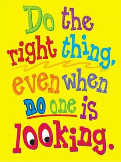 Always do the right thing, even when no one is looking. Quote of the day. Bright fonts for elementary.