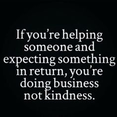 To me, when I do a kindness, I believe that the reward is in actually doing that kindness. =) I have never ever felt less for helping someone else, it fills my heart with tremendous joy. Words Quotes, Me Quotes, Motivational Quotes, Inspirational Quotes, Great Quotes, Quotes To Live By, Give And Take Quotes, More Than Words, Good Thoughts