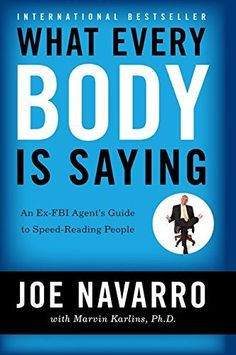 What Every BODY is Saying: An Ex-FBI Agent's Guide to Speed-Reading People: Joe Navarro, Marvin Karlins: 9780061438295: Amazon.com: Books