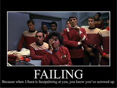 Failing. Because when Uhura is facepalming at you, you know you've screwed up.