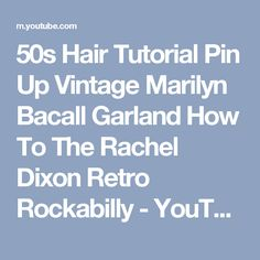 50s Hair Tutorial Pin Up Vintage Marilyn Bacall Garland How To The Rachel Dixon Retro Rockabilly - YouTube