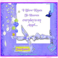 Blowing Kisses to Heaven everyday to my Beautiful Brianna xoxo