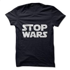 STOP WARS shirt! - #tshirt blanket #tshirt quotes. I WANT THIS => https://www.sunfrog.com/Funny/STOP-WARS-shirt.html?68278