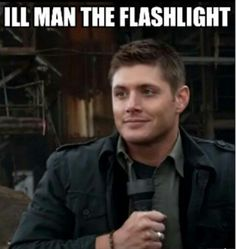 """I'll man the flashlight!"" Dean Winchester: Supernatural...lmao"