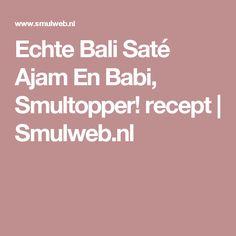 Echte Bali Saté Ajam En Babi, Smultopper! recept | Smulweb.nl